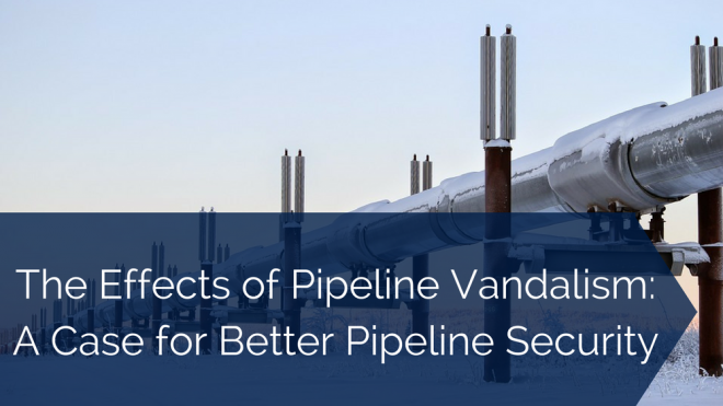The Effects of Pipeline Vandalism: A Case for Better Pipeline Security